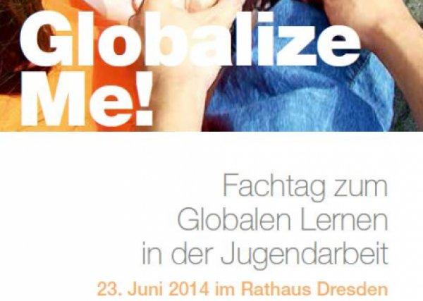 Globalize Me! Fachtag zu Globalem Lernen in der Jugendarbeit am 23. Juni 2014 in…